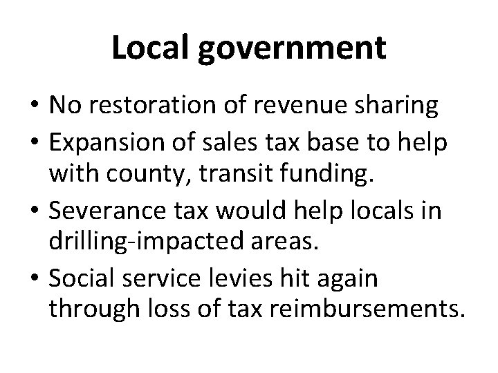Local government • No restoration of revenue sharing • Expansion of sales tax base