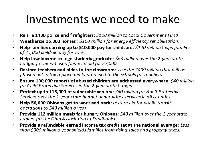 Investments we need to make • • • Rehire 1400 police and firefighters: $100