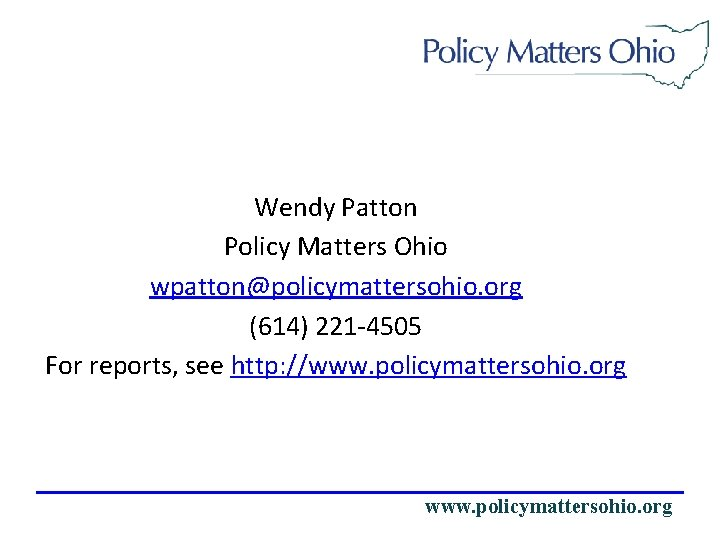 Wendy Patton Policy Matters Ohio wpatton@policymattersohio. org (614) 221 -4505 For reports, see http: