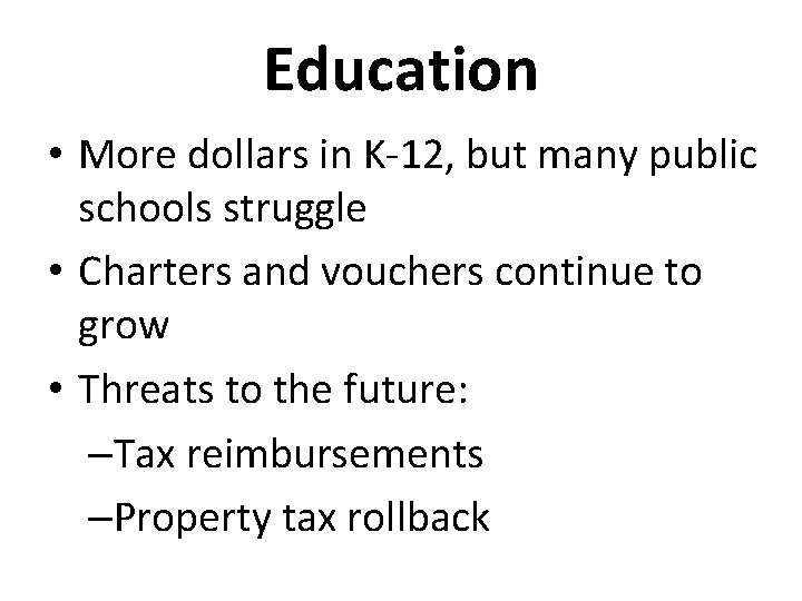 Education • More dollars in K-12, but many public schools struggle • Charters and