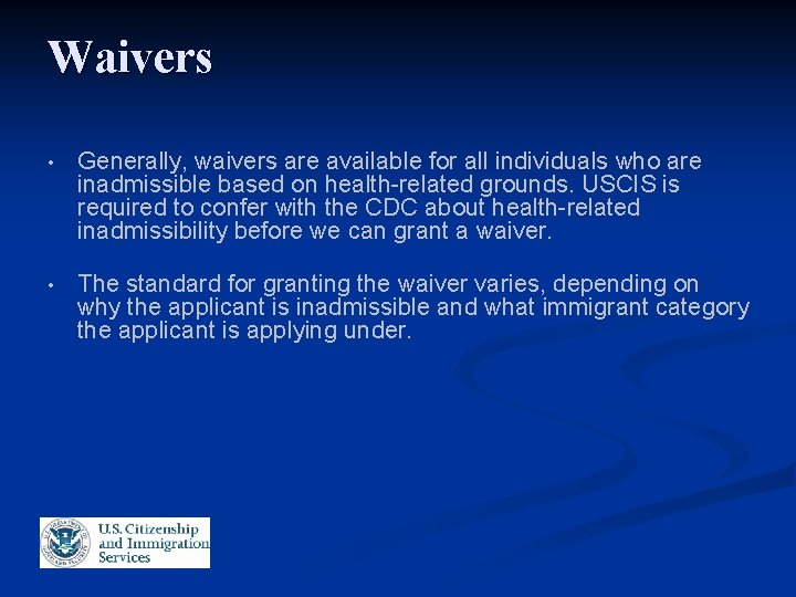 Waivers • Generally, waivers are available for all individuals who are inadmissible based on