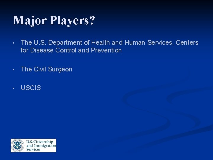 Major Players? • The U. S. Department of Health and Human Services, Centers for