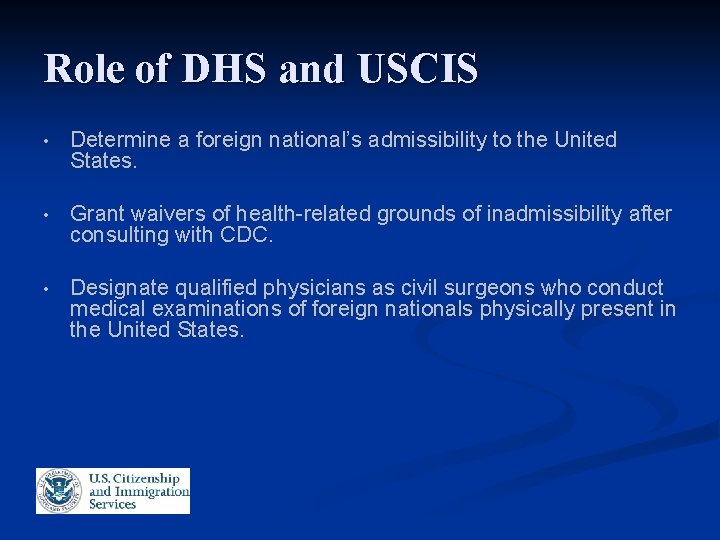 Role of DHS and USCIS • Determine a foreign national's admissibility to the United