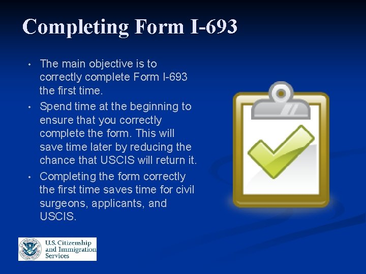 Completing Form I-693 • • • The main objective is to correctly complete Form