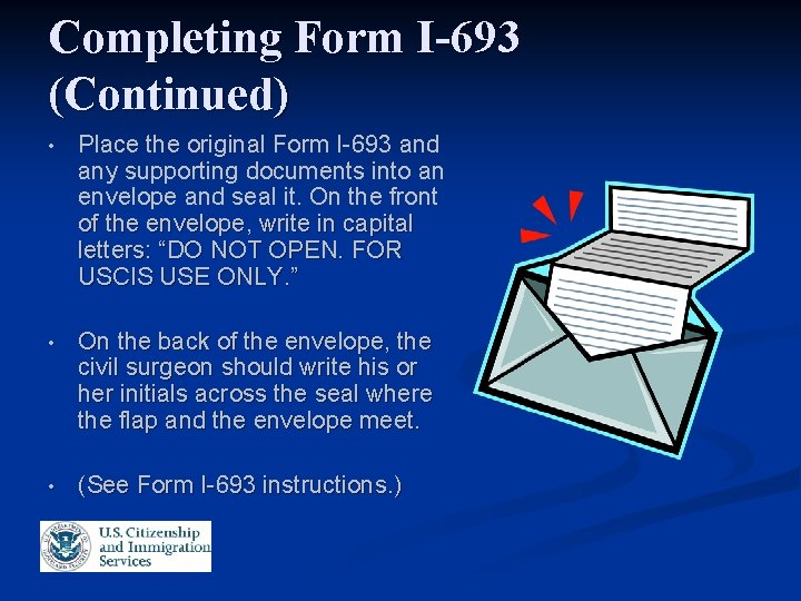 Completing Form I-693 (Continued) • Place the original Form I-693 and any supporting documents