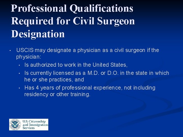 Professional Qualifications Required for Civil Surgeon Designation • USCIS may designate a physician as