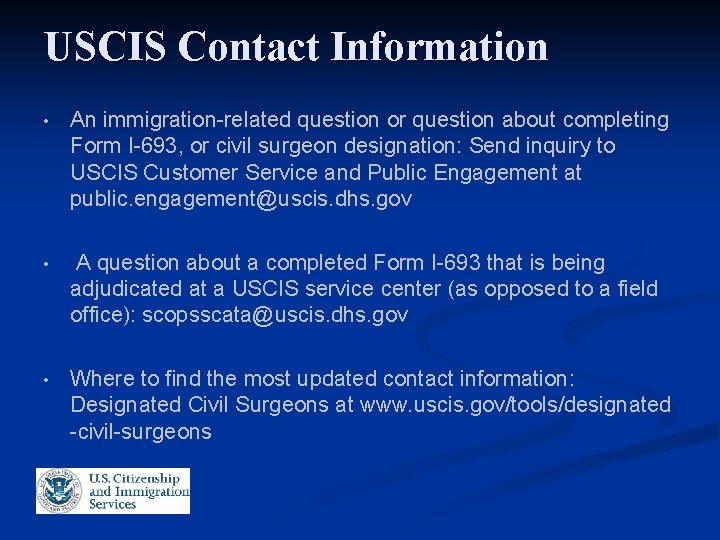 USCIS Contact Information • An immigration-related question or question about completing Form I-693, or