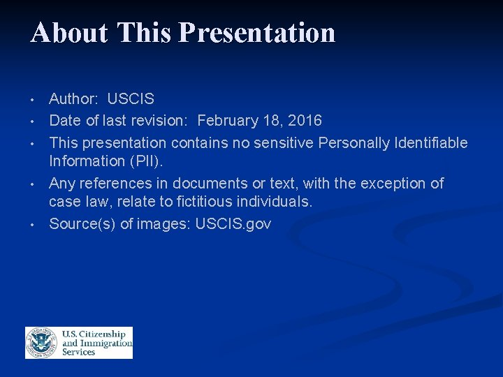 About This Presentation • • • Author: USCIS Date of last revision: February 18,