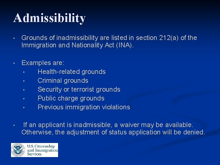 Admissibility • Grounds of inadmissibility are listed in section 212(a) of the Immigration and