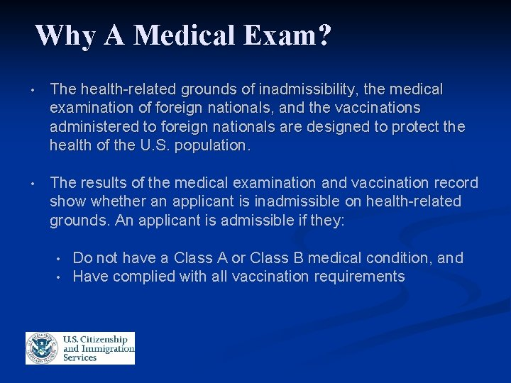 Why A Medical Exam? • The health-related grounds of inadmissibility, the medical examination of