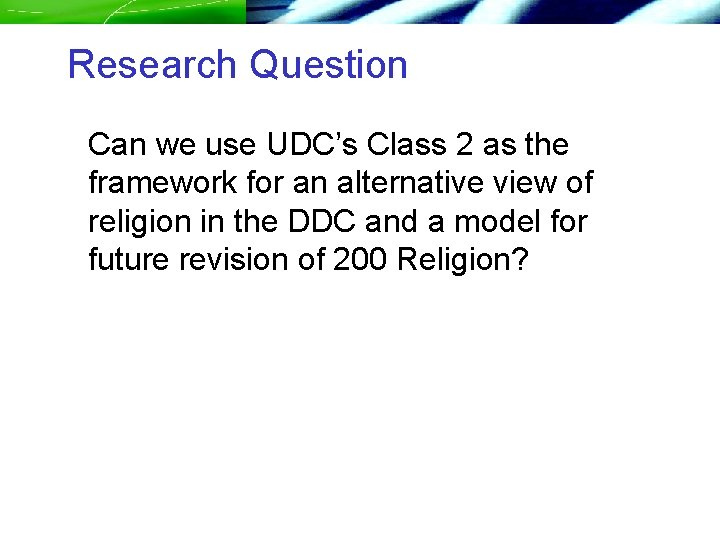 Research Question Can we use UDC's Class 2 as the framework for an alternative
