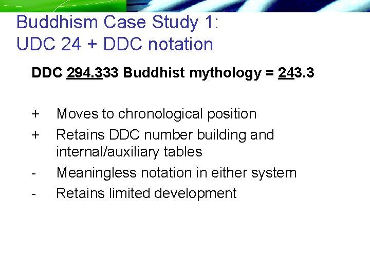 Buddhism Case Study 1: UDC 24 + DDC notation DDC 294. 333 Buddhist mythology