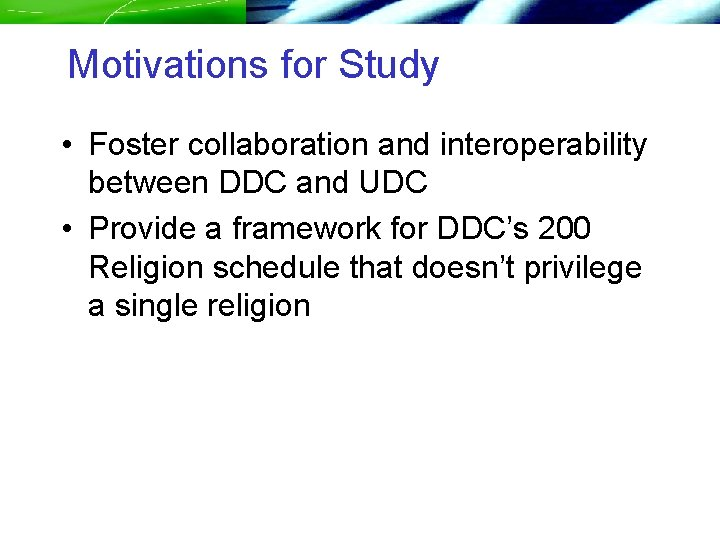 Motivations for Study • Foster collaboration and interoperability between DDC and UDC • Provide