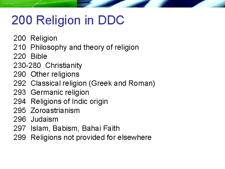 200 Religion in DDC 200 Religion 210 Philosophy and theory of religion 220 Bible