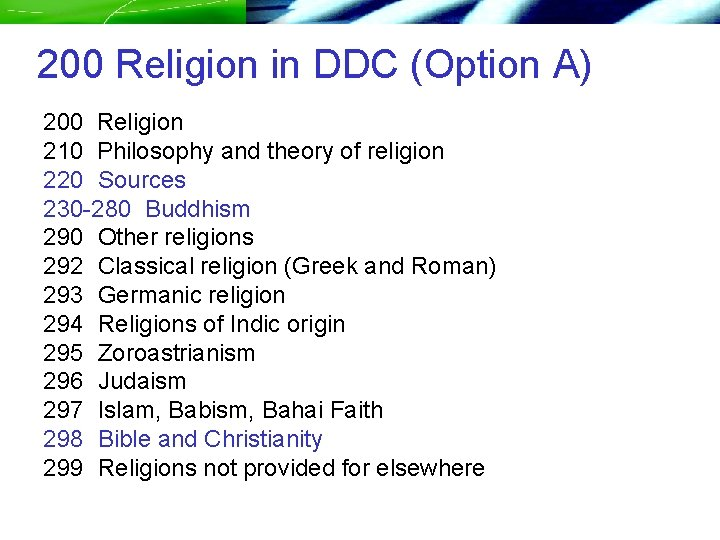 200 Religion in DDC (Option A) 200 Religion 210 Philosophy and theory of religion