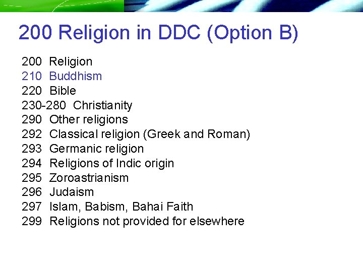 200 Religion in DDC (Option B) 200 Religion 210 Buddhism 220 Bible 230 -280