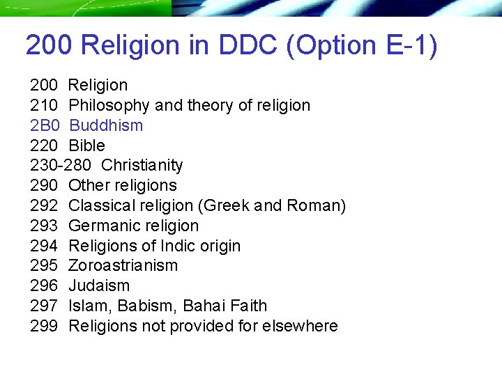 200 Religion in DDC (Option E-1) 200 Religion 210 Philosophy and theory of religion