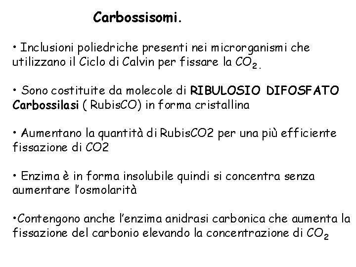 Carbossisomi. • Inclusioni poliedriche presenti nei microrganismi che utilizzano il Ciclo di Calvin per