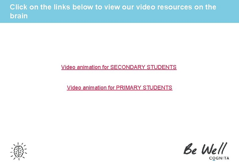 Click on the links below to view our video resources on the brain Video