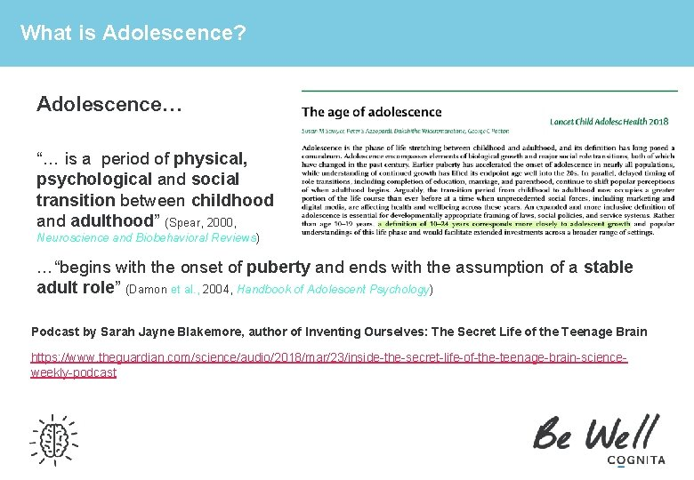 """What is Adolescence? Adolescence… """"… is a period of physical, psychological and social transition"""