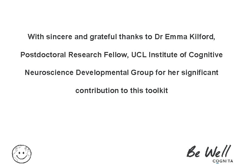 With sincere and grateful thanks to Dr Emma Kilford, Postdoctoral Research Fellow, UCL Institute