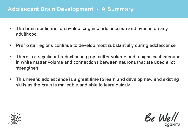 Adolescent Brain Development - A Summary • The brain continues to develop long into