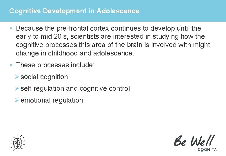 Cognitive Development in Adolescence • Because the pre-frontal cortex continues to develop until the