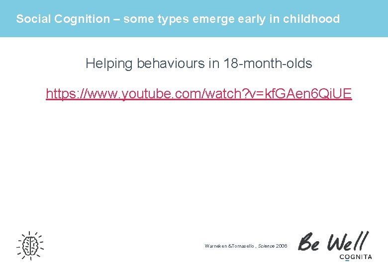 Social Cognition – some types emerge early in childhood Helping behaviours in 18 -month-olds