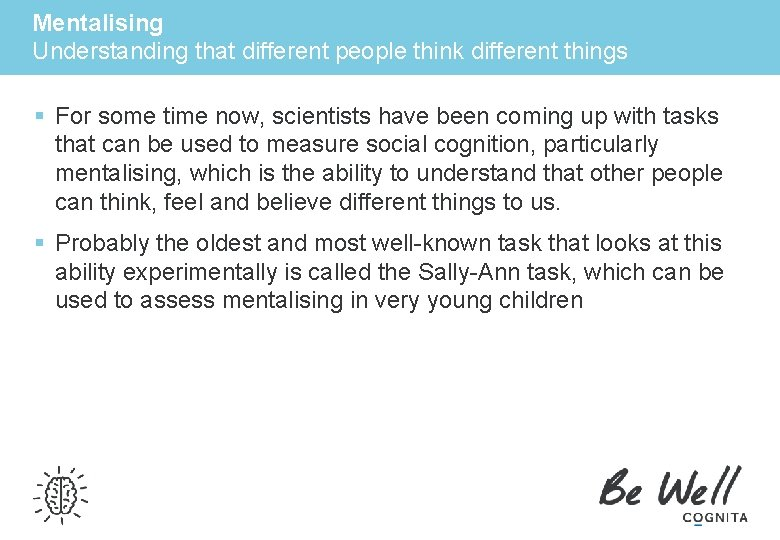 Mentalising Understanding that different people think different things § For some time now, scientists