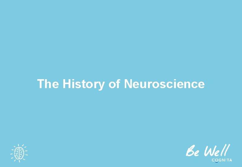 The History of Neuroscience