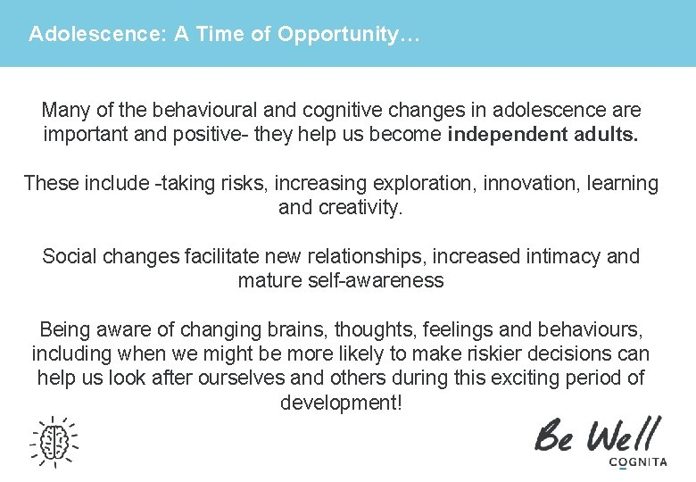 Adolescence: A Time of Opportunity… Many of the behavioural and cognitive changes in adolescence