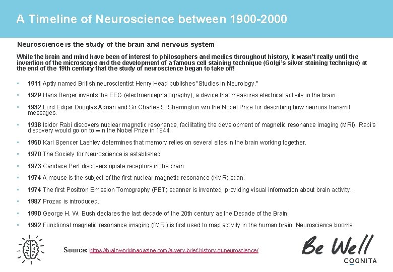 A Timeline of Neuroscience between 1900 -2000 Neuroscience is the study of the brain