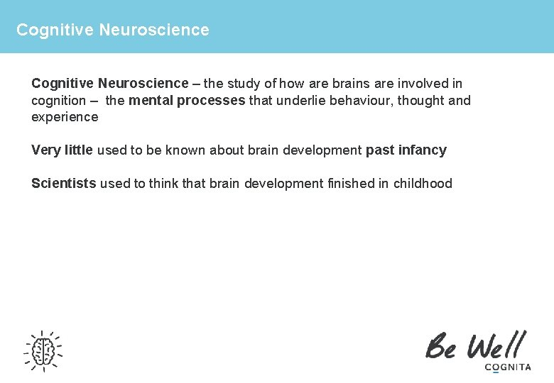 Cognitive Neuroscience – the study of how are brains are involved in cognition –