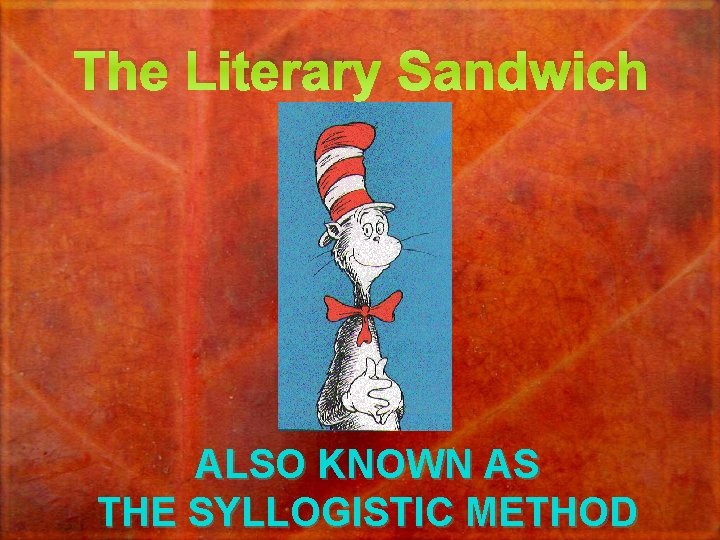 The Literary Sandwich ALSO KNOWN AS THE SYLLOGISTIC METHOD
