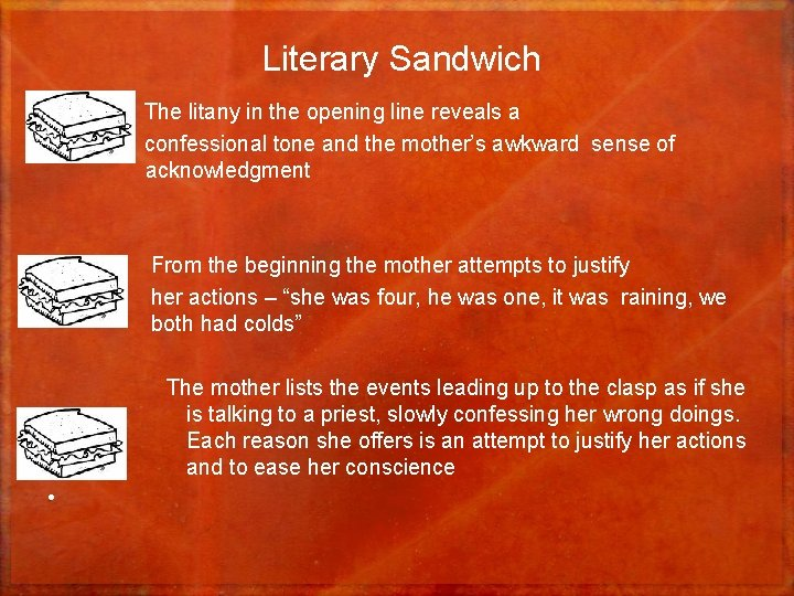 Literary Sandwich • The litany in the opening line reveals a • confessional tone