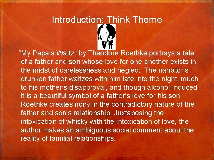 """Introduction: Think Theme """"My Papa's Waltz"""" by Theodore Roethke portrays a tale of a"""