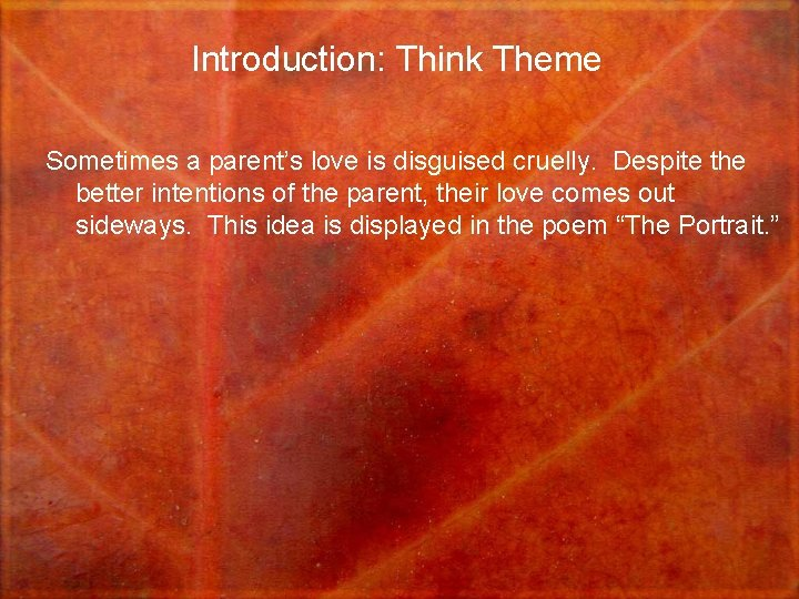 Introduction: Think Theme Sometimes a parent's love is disguised cruelly. Despite the better intentions