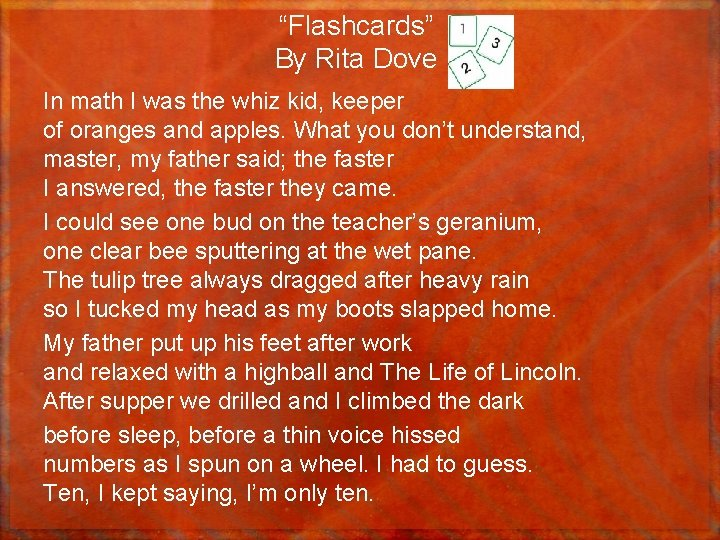 """""""Flashcards"""" By Rita Dove In math I was the whiz kid, keeper of oranges"""