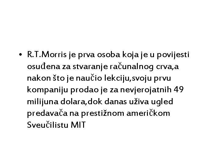• R. T. Morris je prva osoba koja je u povijesti osuđena za