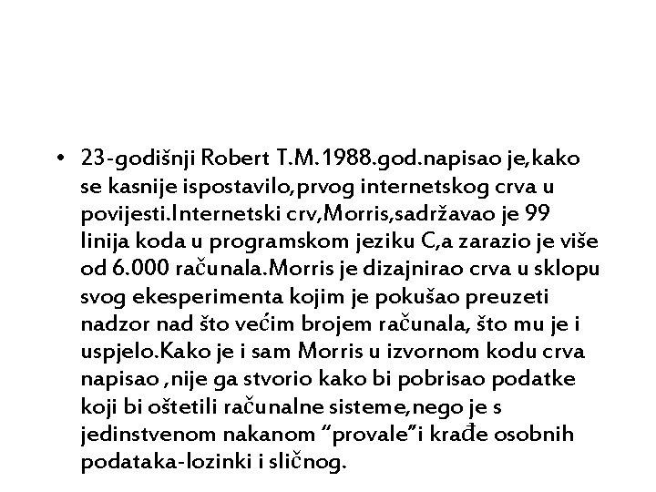 • 23 -godišnji Robert T. M. 1988. god. napisao je, kako se kasnije