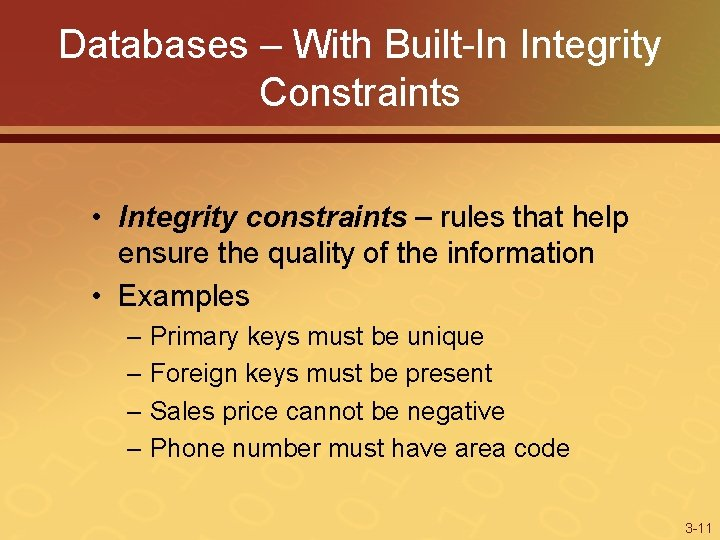 Databases – With Built-In Integrity Constraints • Integrity constraints – rules that help ensure