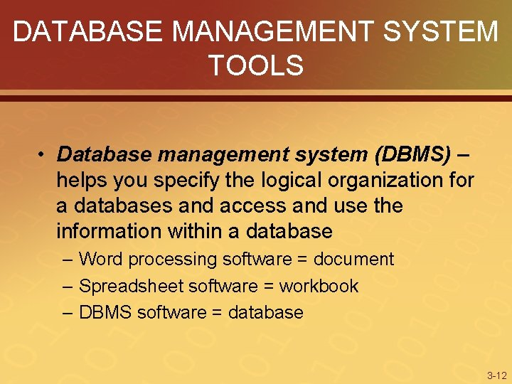 DATABASE MANAGEMENT SYSTEM TOOLS • Database management system (DBMS) – helps you specify the