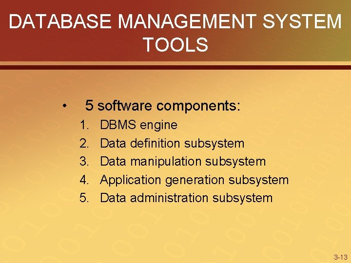 DATABASE MANAGEMENT SYSTEM TOOLS • 5 software components: 1. 2. 3. 4. 5. DBMS