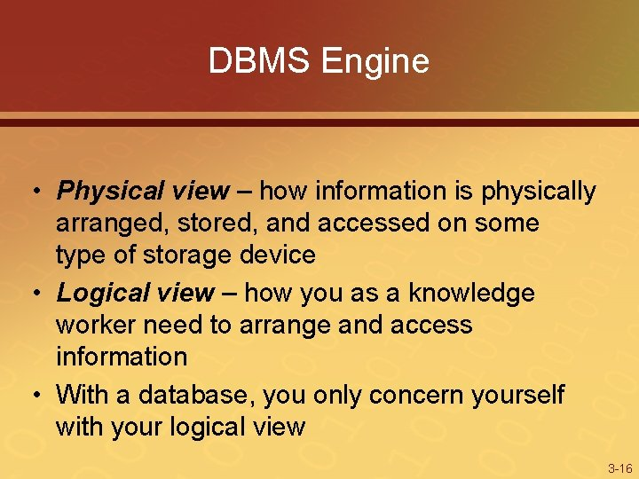 DBMS Engine • Physical view – how information is physically arranged, stored, and accessed