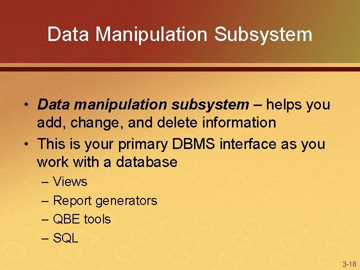 Data Manipulation Subsystem • Data manipulation subsystem – helps you add, change, and delete