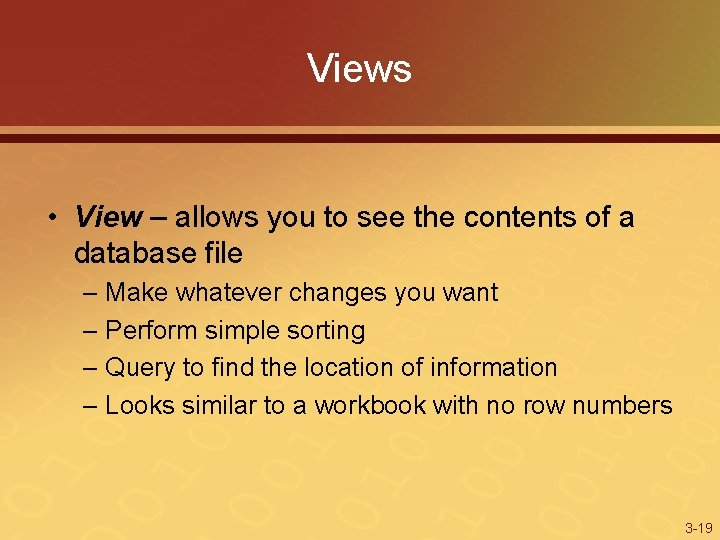 Views • View – allows you to see the contents of a database file
