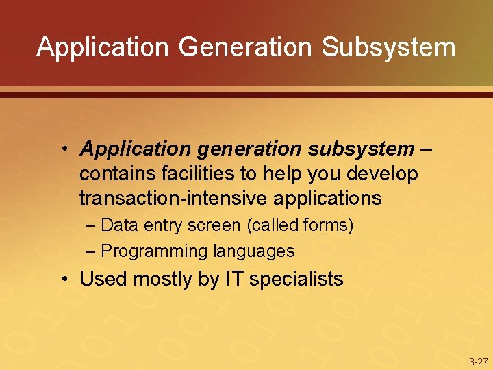 Application Generation Subsystem • Application generation subsystem – contains facilities to help you develop