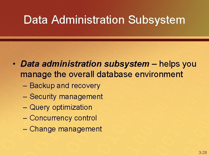 Data Administration Subsystem • Data administration subsystem – helps you manage the overall database