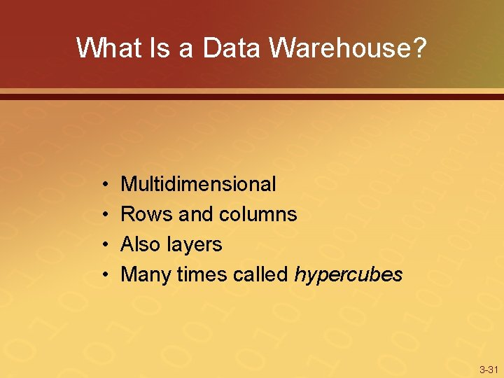 What Is a Data Warehouse? • • Multidimensional Rows and columns Also layers Many