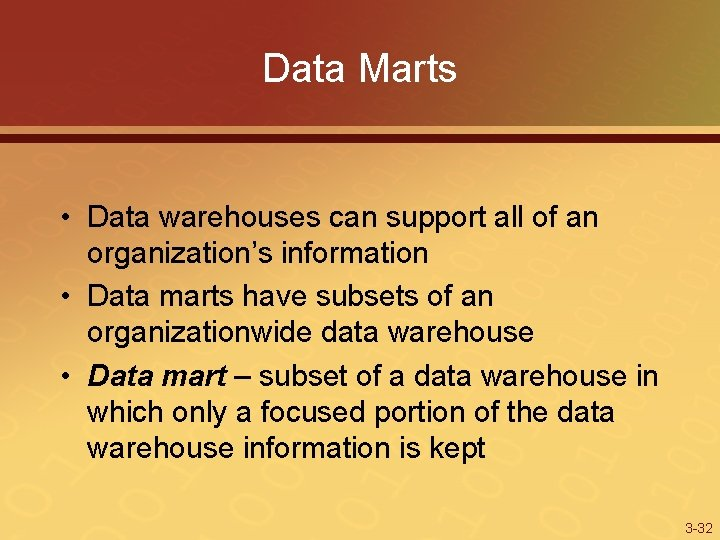 Data Marts • Data warehouses can support all of an organization's information • Data